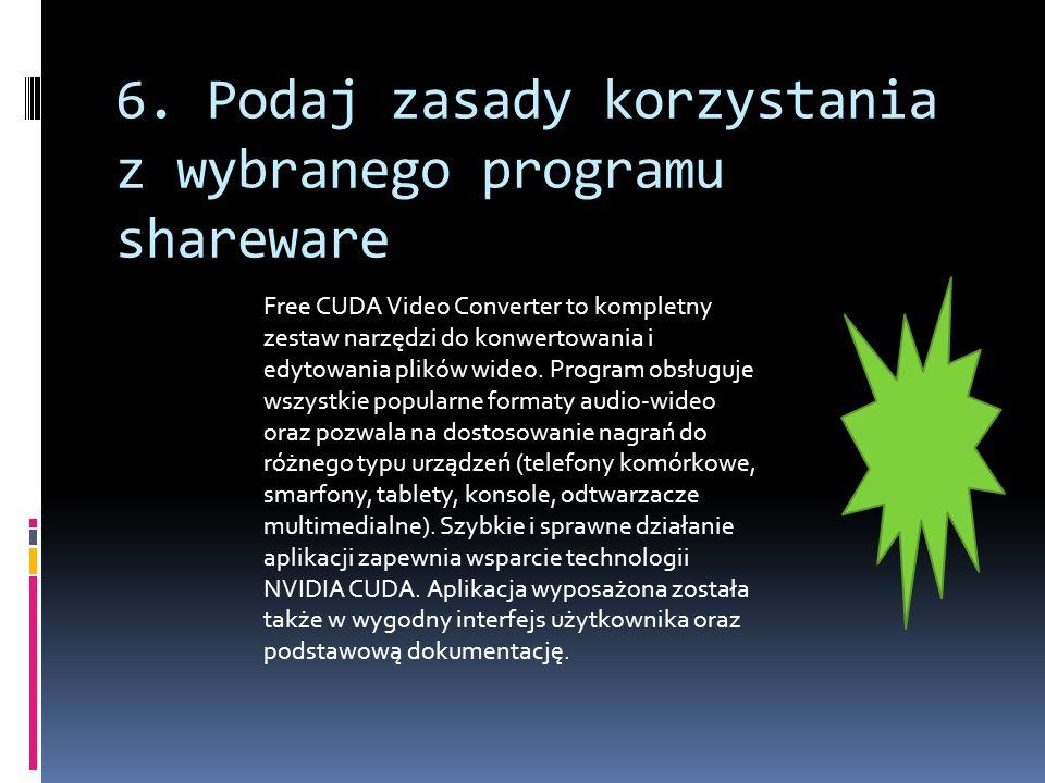 6. Podaj zasady korzystania z wybranego programu shareware Free CUDA Video Converter to kompletny zestaw narzędzi do konwertowania i edytowania plików