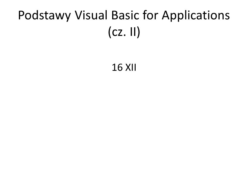 Podstawy Visual Basic for Applications (cz. II) 16 XII
