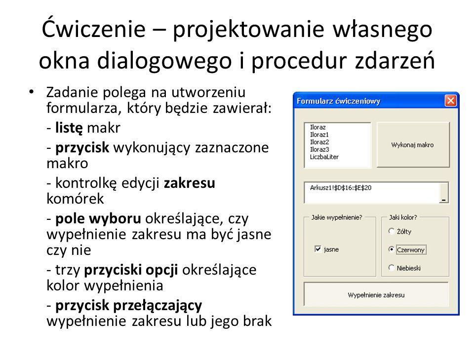 Ćwiczenie – projektowanie własnego okna dialogowego i procedur zdarzeń Zadanie polega na utworzeniu formularza, który będzie zawierał: - listę makr -