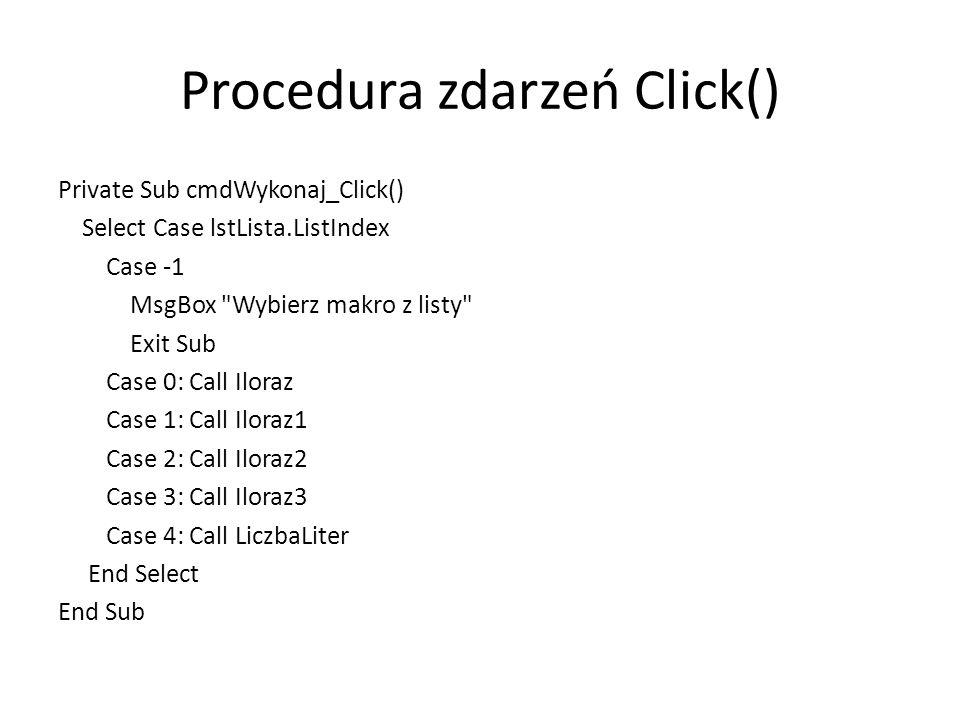 Procedura zdarzeń Click() Private Sub cmdWykonaj_Click() Select Case lstLista.ListIndex Case -1 MsgBox