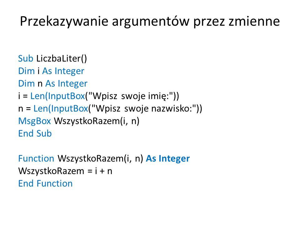 Przekazywanie argumentów przez zmienne Sub LiczbaLiter() Dim i As Integer Dim n As Integer i = Len(InputBox(