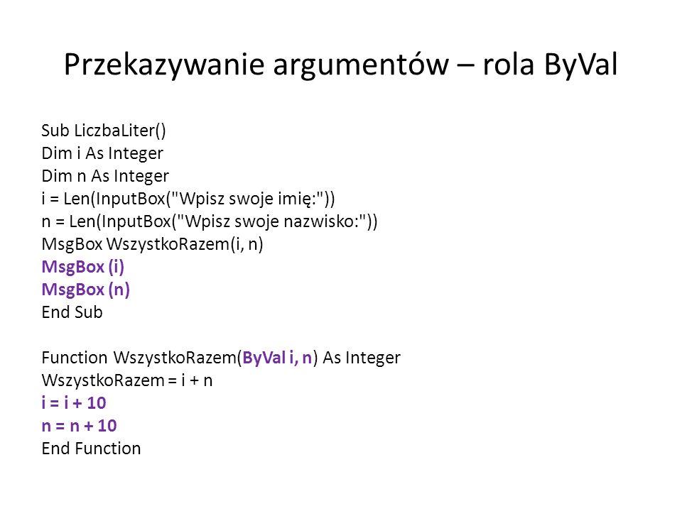 Przekazywanie argumentów – rola ByVal Sub LiczbaLiter() Dim i As Integer Dim n As Integer i = Len(InputBox(