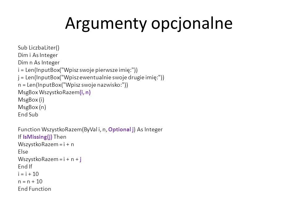 Argumenty opcjonalne Sub LiczbaLiter() Dim i As Integer Dim n As Integer i = Len(InputBox(