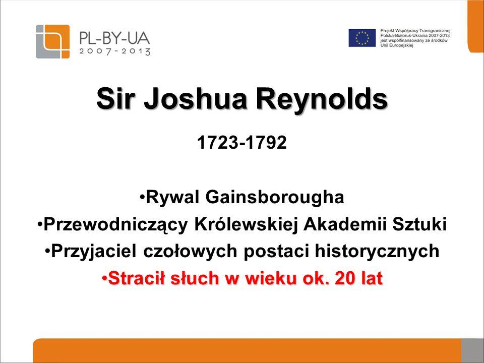 Sir Joshua Reynolds 1723-1792 Rywal Gainsborougha Przewodniczący Królewskiej Akademii Sztuki Przyjaciel czołowych postaci historycznych Stracił słuch w wieku ok.