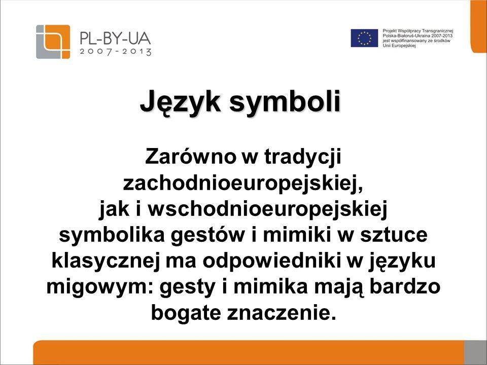 Język symboli Zarówno w tradycji zachodnioeuropejskiej, jak i wschodnioeuropejskiej symbolika gestów i mimiki w sztuce klasycznej ma odpowiedniki w języku migowym: gesty i mimika mają bardzo bogate znaczenie.