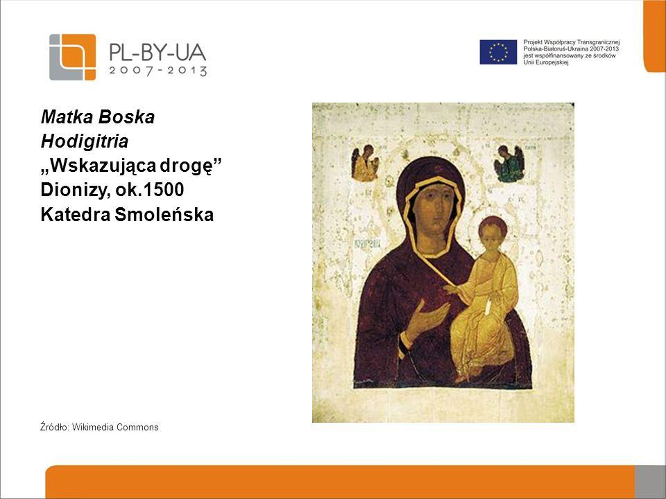 Matka Boska Hodigitria Wskazująca drogę Dionizy, ok.1500 Katedra Smoleńska Źródło: Wikimedia Commons