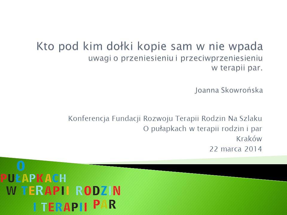Konferencja Fundacji Rozwoju Terapii Rodzin Na Szlaku O pułapkach w terapii rodzin i par Kraków 22 marca 2014