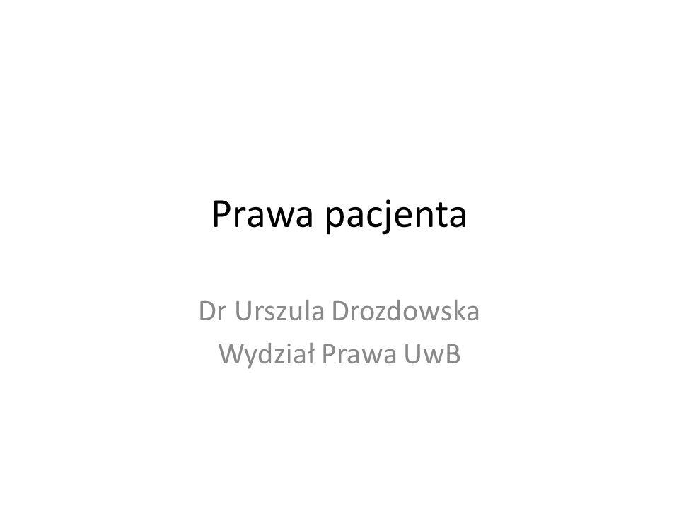 Prawa pacjenta Dr Urszula Drozdowska Wydział Prawa UwB