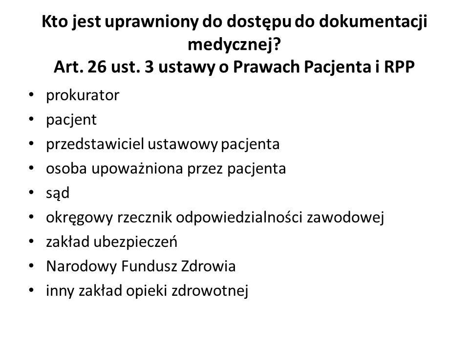 Kto jest uprawniony do dostępu do dokumentacji medycznej? Art. 26 ust. 3 ustawy o Prawach Pacjenta i RPP prokurator pacjent przedstawiciel ustawowy pa