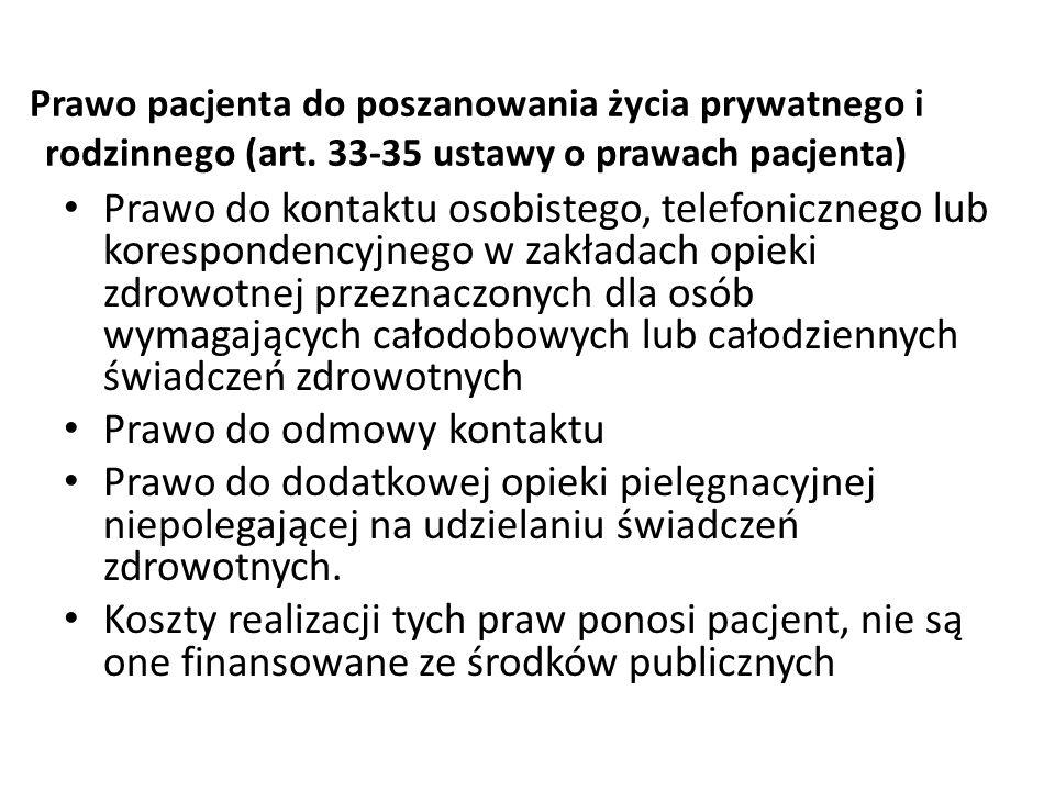 Prawo pacjenta do poszanowania życia prywatnego i rodzinnego (art. 33-35 ustawy o prawach pacjenta) Prawo do kontaktu osobistego, telefonicznego lub k