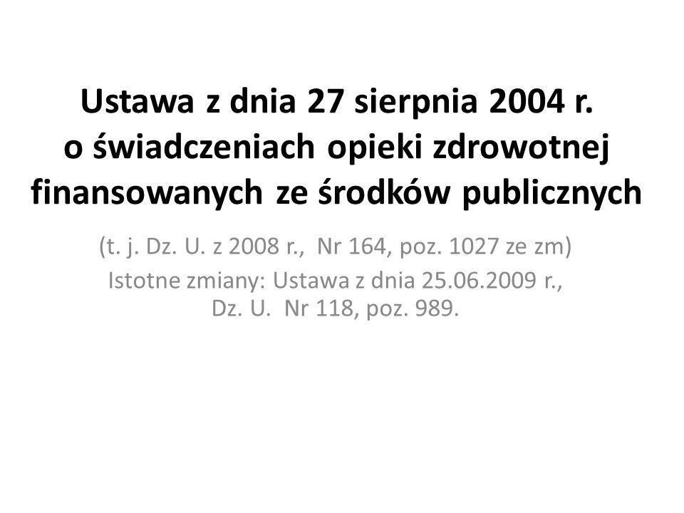 Ustawa z dnia 27 sierpnia 2004 r. o świadczeniach opieki zdrowotnej finansowanych ze środków publicznych (t. j. Dz. U. z 2008 r., Nr 164, poz. 1027 ze