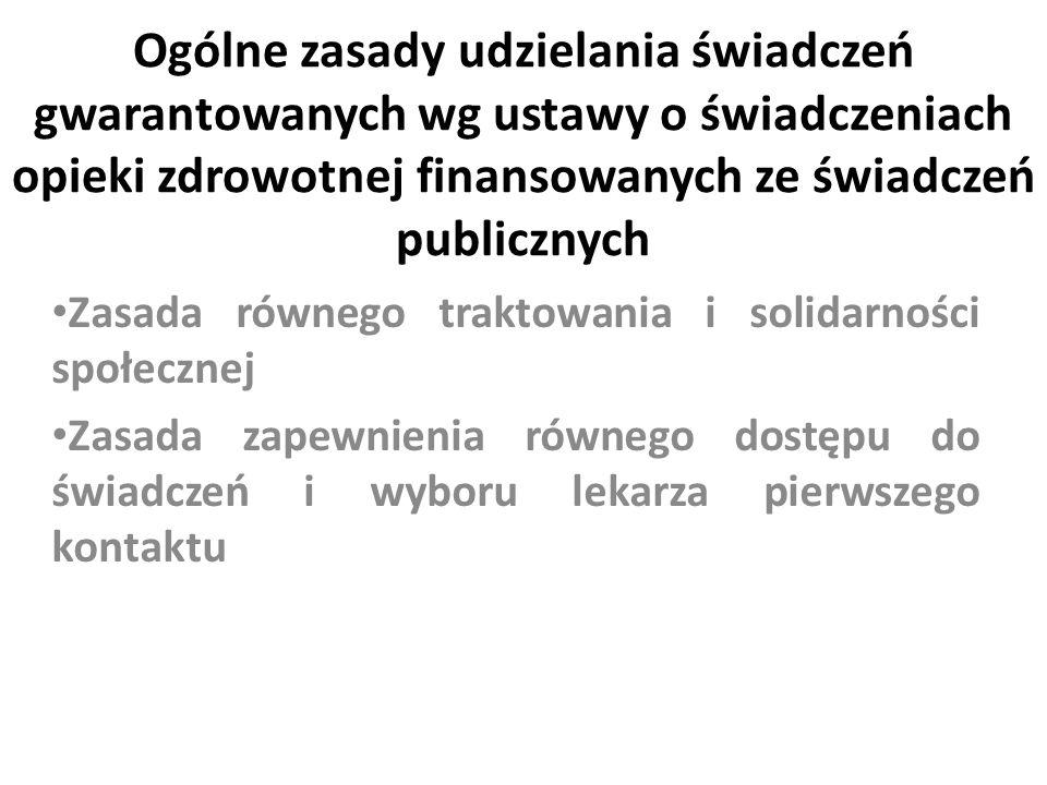 Ogólne zasady udzielania świadczeń gwarantowanych wg ustawy o świadczeniach opieki zdrowotnej finansowanych ze świadczeń publicznych Zasada równego tr