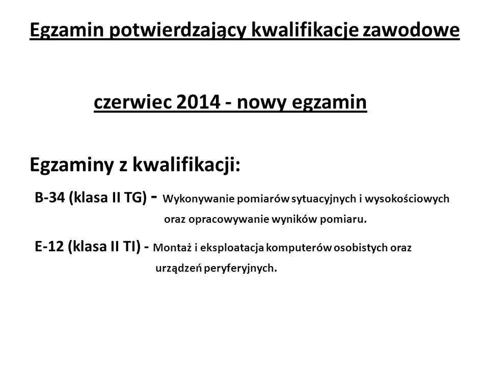 Egzamin potwierdzający kwalifikacje zawodowe czerwiec 2014 - nowy egzamin Egzaminy z kwalifikacji: B-34 (klasa II TG) - Wykonywanie pomiarów sytuacyjn