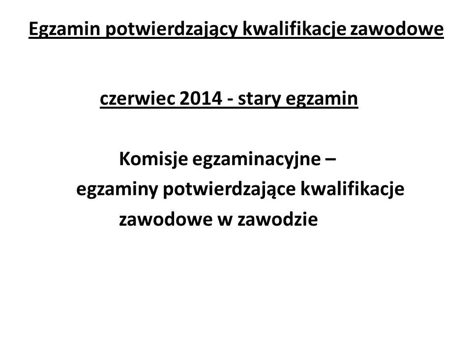 Egzamin potwierdzający kwalifikacje zawodowe czerwiec 2014 - stary egzamin Komisje egzaminacyjne – egzaminy potwierdzające kwalifikacje zawodowe w zaw