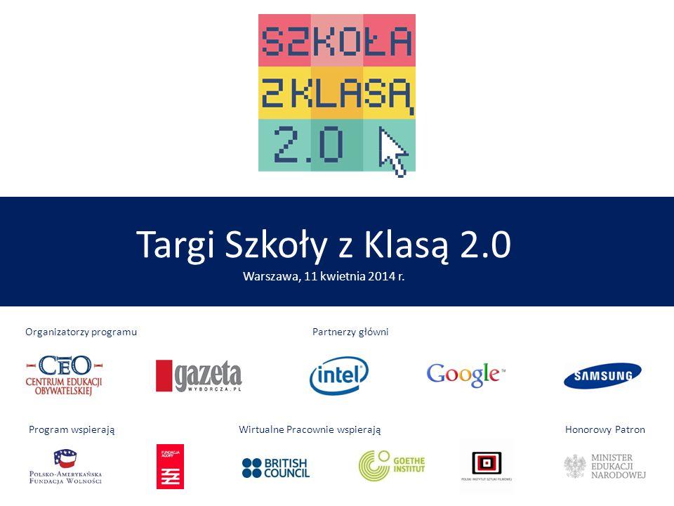 Targi Szkoły z Klasą 2.0 Warszawa, 11 kwietnia 2014 r. Program wspierają Wirtualne Pracownie wspierają Honorowy Patron Organizatorzy programu Partnerz
