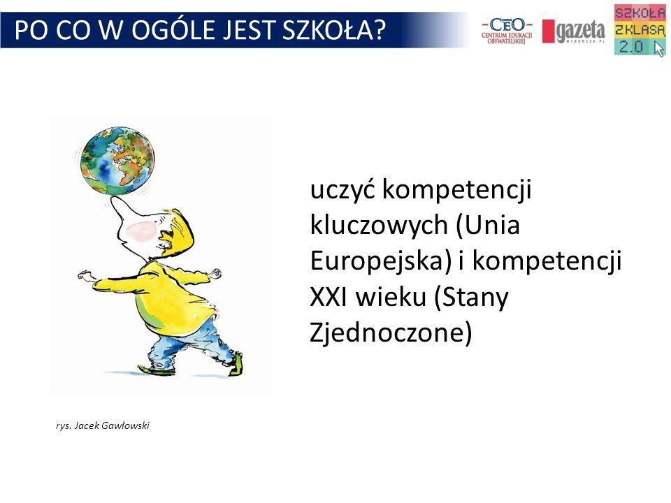 PO CO W OGÓLE JEST SZKOŁA? uczyć kompetencji kluczowych (Unia Europejska) i kompetencji XXI wieku (Stany Zjednoczone) rys. Jacek Gawłowski