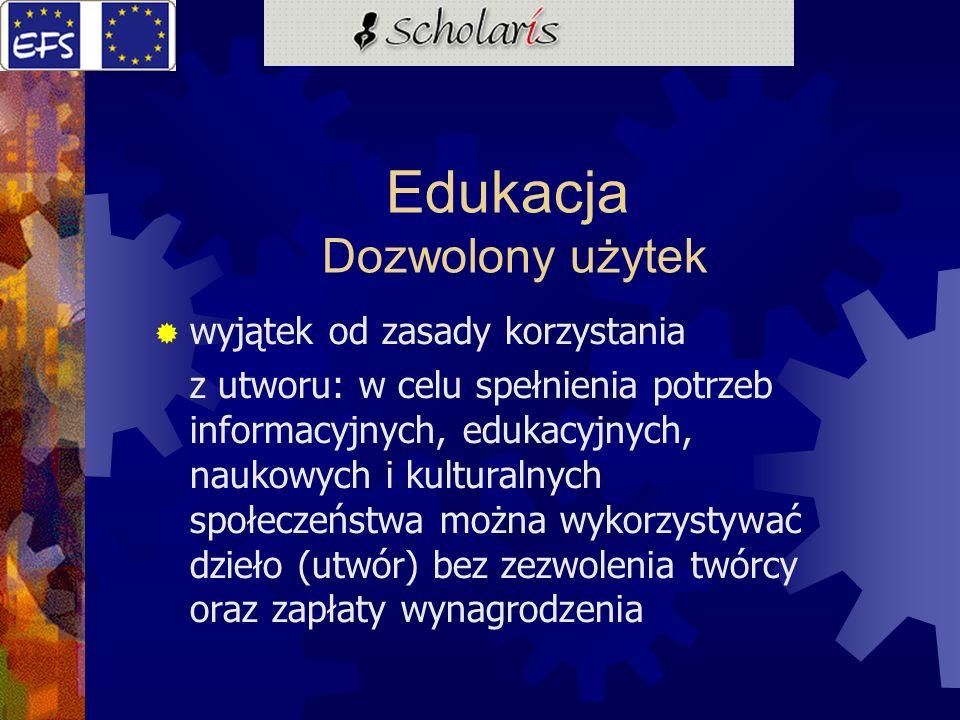 Edukacja Dozwolony użytek wyjątek od zasady korzystania z utworu: w celu spełnienia potrzeb informacyjnych, edukacyjnych, naukowych i kulturalnych spo
