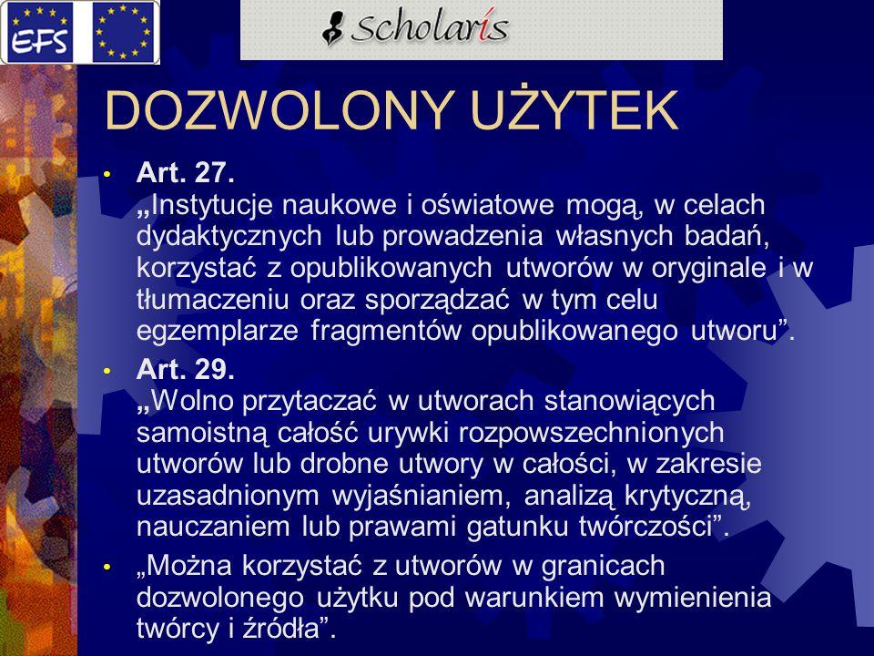 DOZWOLONY UŻYTEK Art. 27.Instytucje naukowe i oświatowe mogą, w celach dydaktycznych lub prowadzenia własnych badań, korzystać z opublikowanych utworó