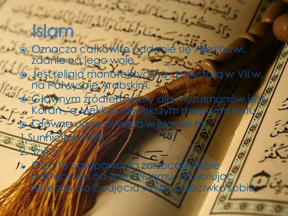 Oznacza całkowite oddanie się Allachowi, zdanie na jego wolę. Jest religią monoteistyczną, powstałą w VII w. na Półwyspie Arabskim. Głównym źródłem wi