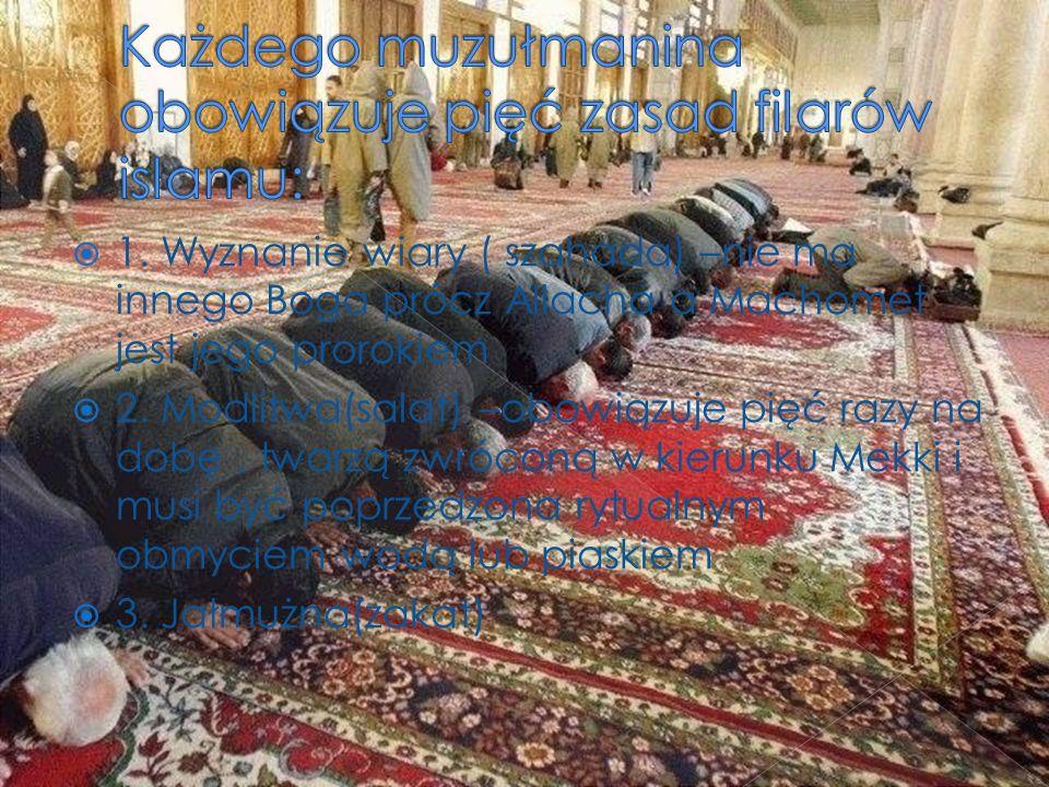 1. Wyznanie wiary ( szahada) –nie ma innego Boga prócz Allacha a Machomet jest jego prorokiem 2. Modlitwa(salat) –obowiązuje pięć razy na dobę, twarzą
