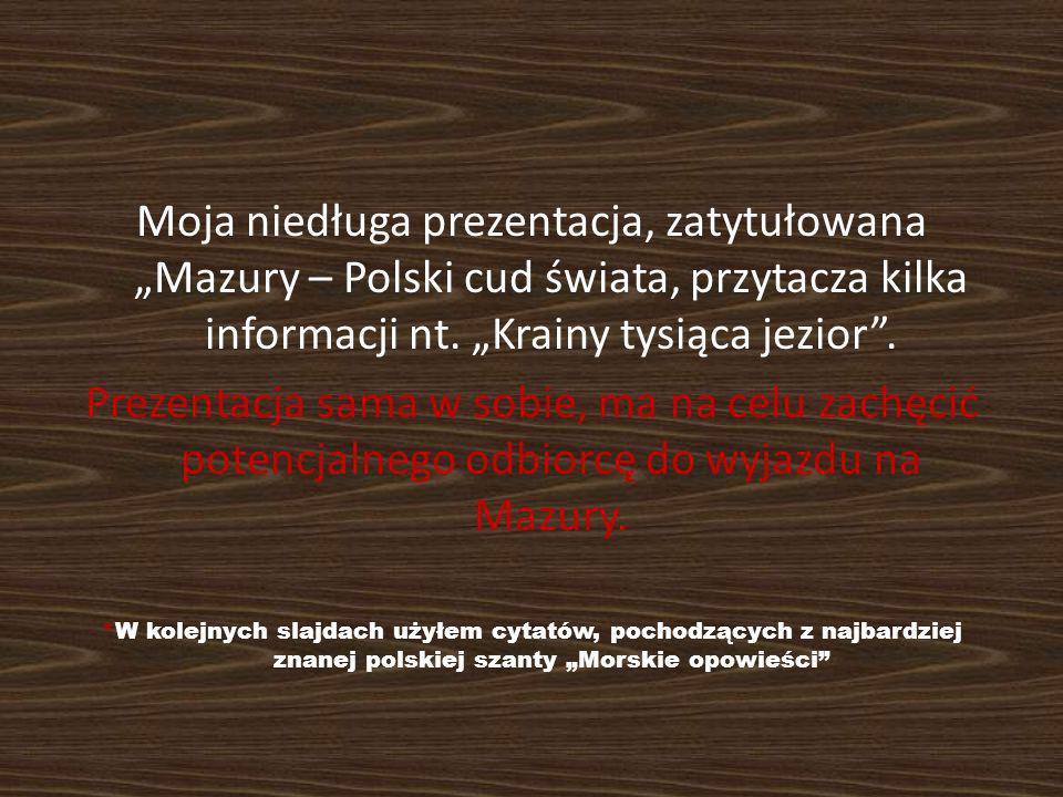 Mazury Polski cud świata! Owszem, mazury nie są cudem świata (jeszcze?). Pomimo tego, rywalizowały z czternastoma najpiękniejszymi miejscami na świeci