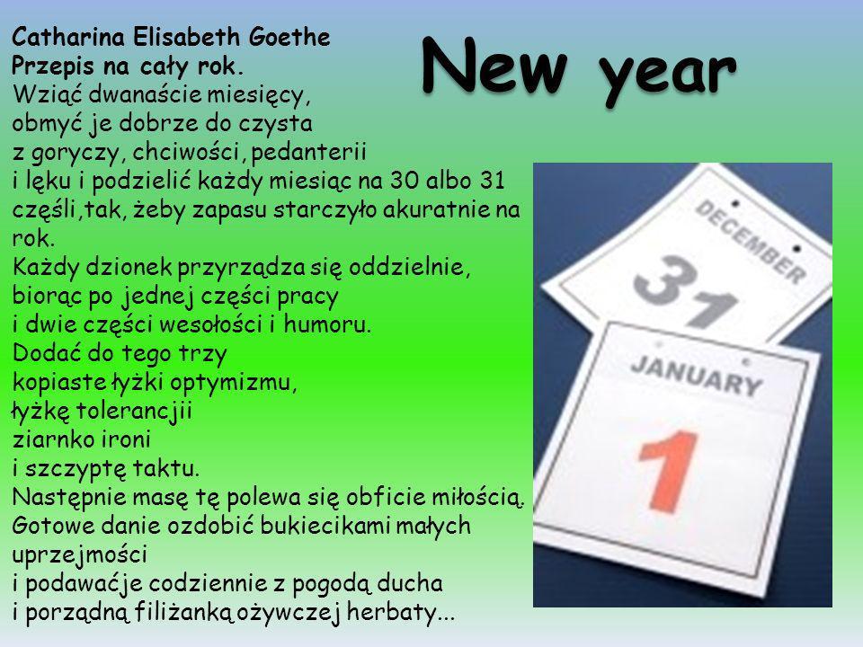 Catharina Elisabeth Goethe Przepis na cały rok. Wziąć dwanaście miesięcy, obmyć je dobrze do czysta z goryczy, chciwości, pedanterii i lęku i podzieli