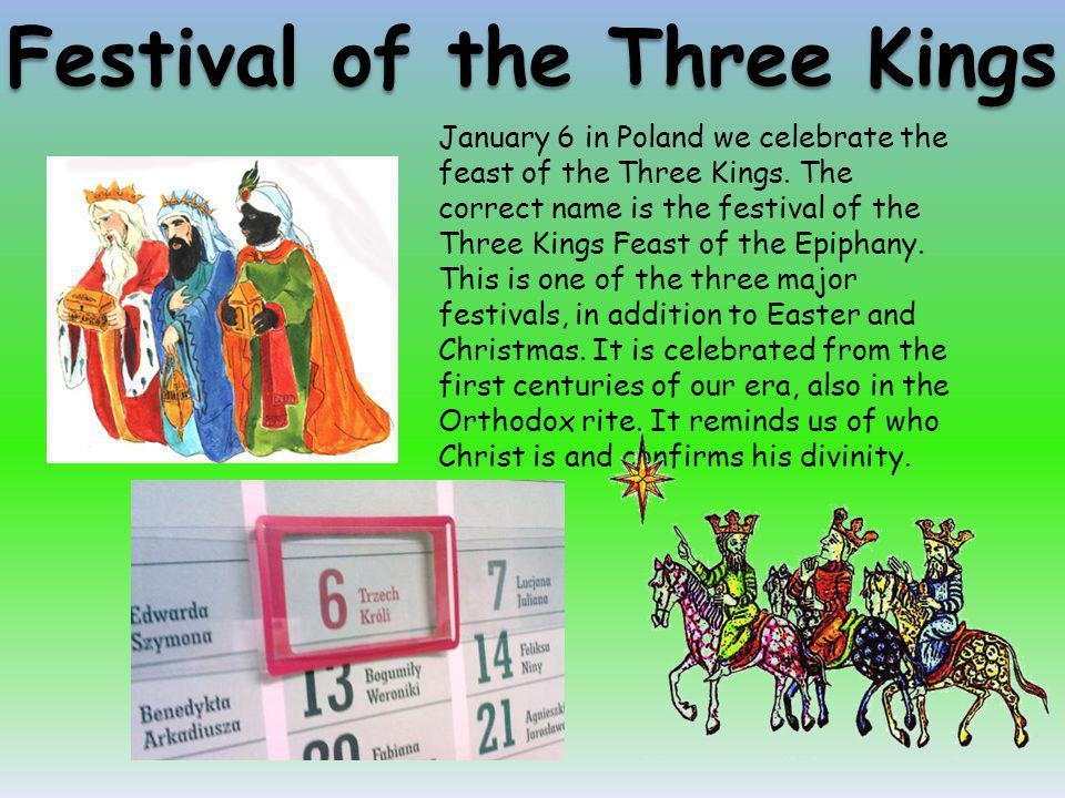 January 6 in Poland we celebrate the feast of the Three Kings. The correct name is the festival of the Three Kings Feast of the Epiphany. This is one