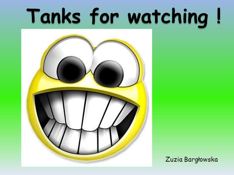 Tanks for watching ! Zuzia Bargłowska