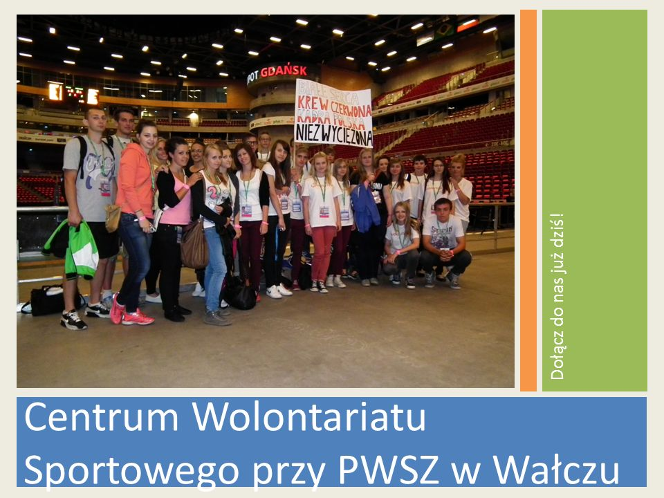 Centrum Wolontariatu Sportowego przy PWSZ w Wałczu Dołącz do nas już dziś!