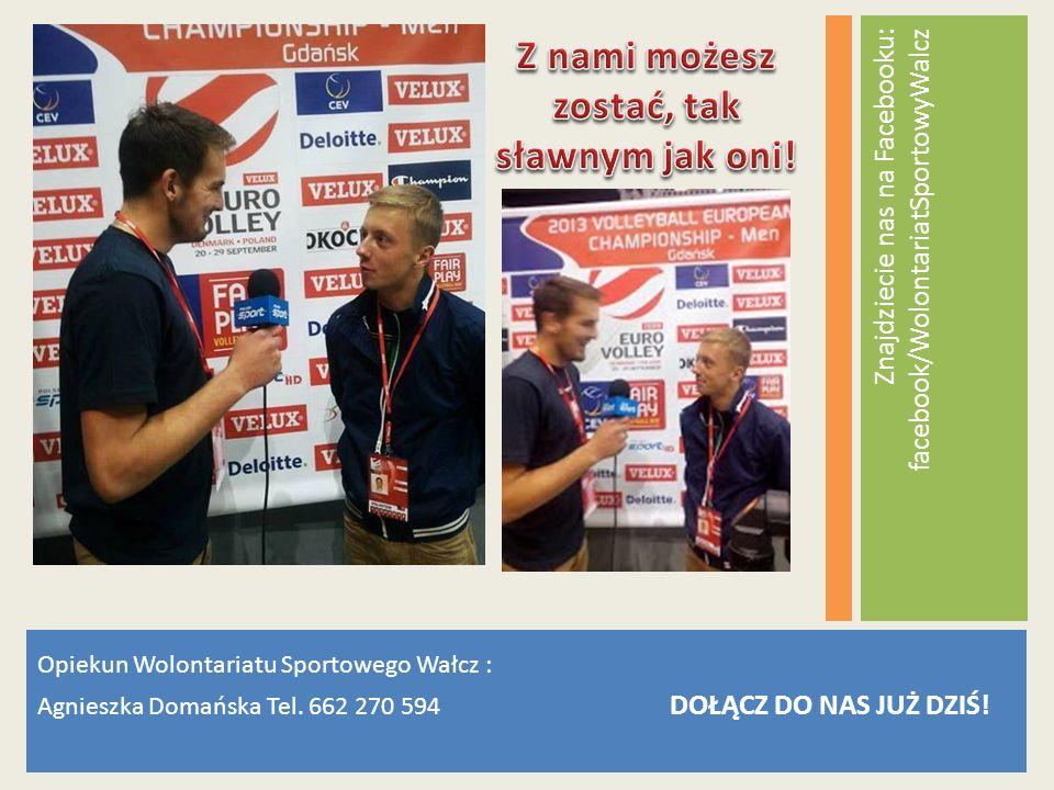 Opiekun Wolontariatu Sportowego Wałcz : Agnieszka Domańska Tel.