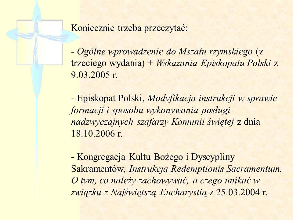 Koniecznie trzeba przeczytać: - Ogólne wprowadzenie do Mszału rzymskiego (z trzeciego wydania) + Wskazania Episkopatu Polski z 9.03.2005 r. - Episkopa