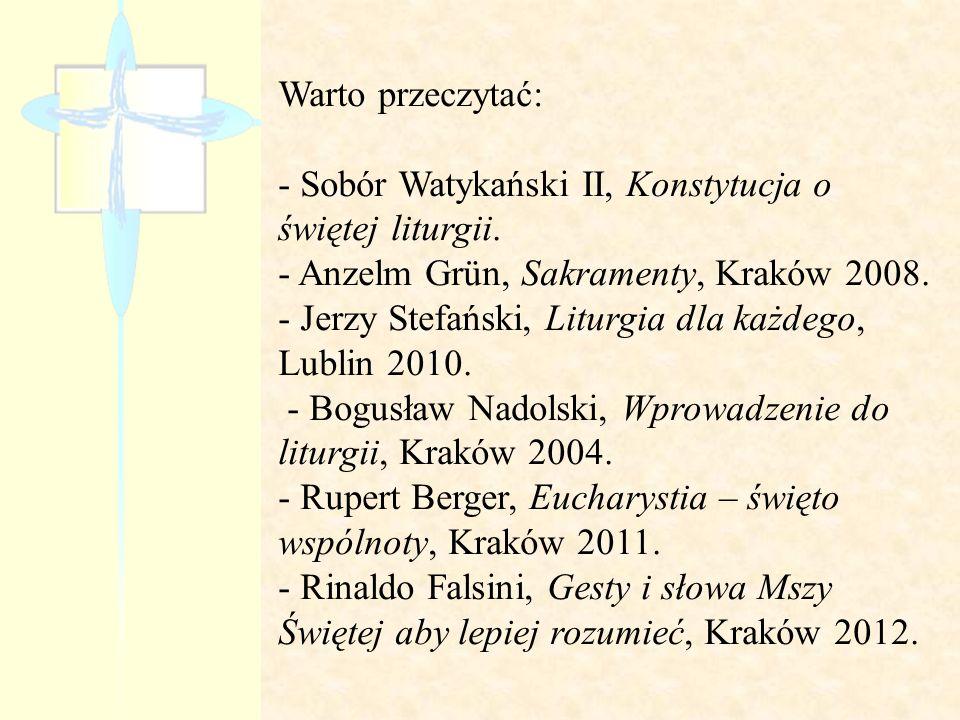 Warto przeczytać: - Sobór Watykański II, Konstytucja o świętej liturgii. - Anzelm Grün, Sakramenty, Kraków 2008. - Jerzy Stefański, Liturgia dla każde