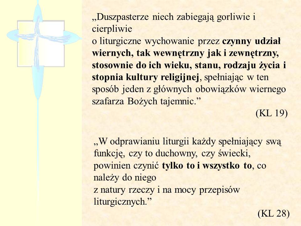 Duszpasterze niech zabiegają gorliwie i cierpliwie o liturgiczne wychowanie przez czynny udział wiernych, tak wewnętrzny jak i zewnętrzny, stosownie d