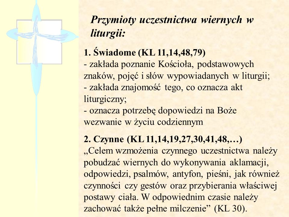 Przymioty uczestnictwa wiernych w liturgii: 1. Świadome (KL 11,14,48,79) - zakłada poznanie Kościoła, podstawowych znaków, pojęć i słów wypowiadanych