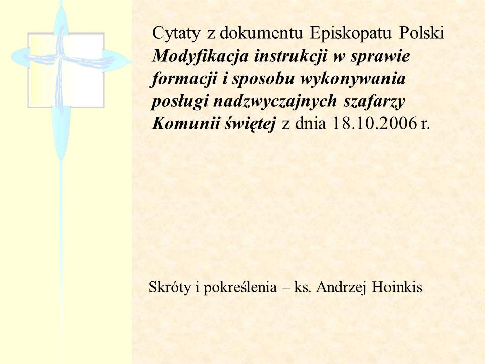 Cytaty z dokumentu Episkopatu Polski Modyfikacja instrukcji w sprawie formacji i sposobu wykonywania posługi nadzwyczajnych szafarzy Komunii świętej z