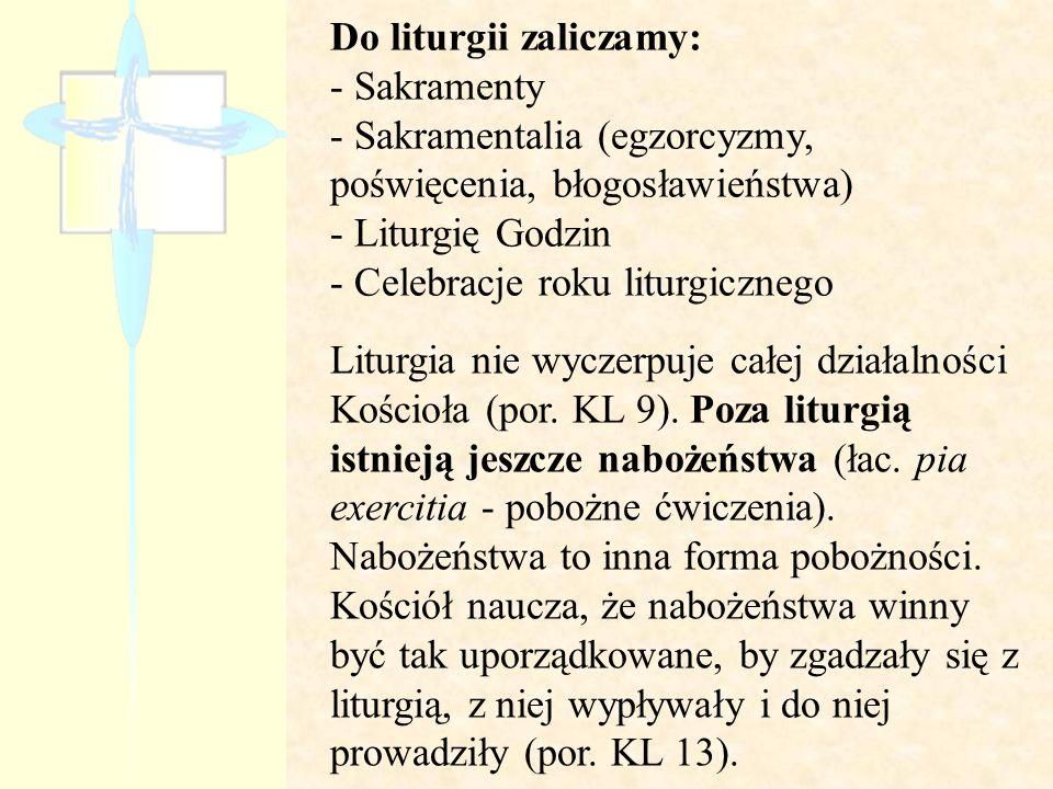 Liturgia nie wyczerpuje całej działalności Kościoła (por. KL 9). Poza liturgią istnieją jeszcze nabożeństwa (łac. pia exercitia - pobożne ćwiczenia).