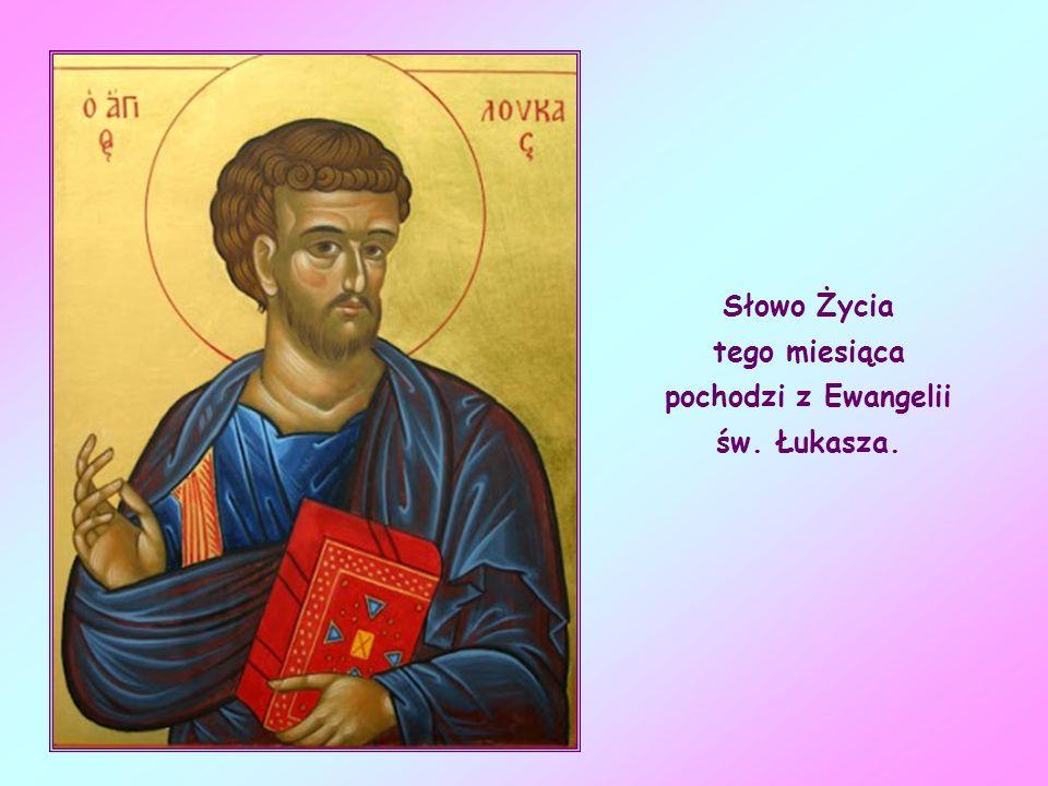 Słowo Życia tego miesiąca pochodzi z Ewangelii św. Łukasza.