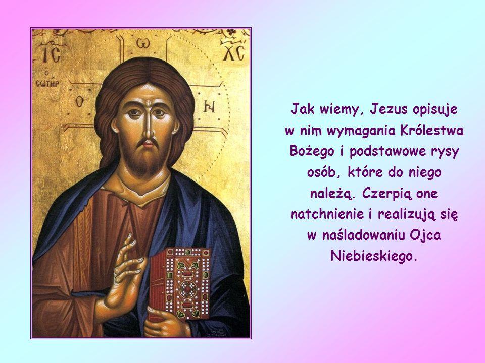 Jak wiemy, Jezus opisuje w nim wymagania Królestwa Bożego i podstawowe rysy osób, które do niego należą.