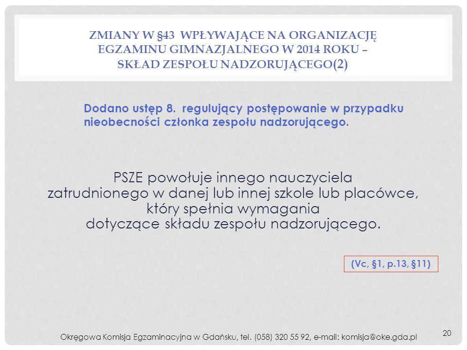 Okręgowa Komisja Egzaminacyjna w Gdańsku, tel. (058) 320 55 92, e-mail: komisja@oke.gda.pl ZMIANY W §43 WPŁYWAJĄCE NA ORGANIZACJĘ EGZAMINU GIMNAZJALNE