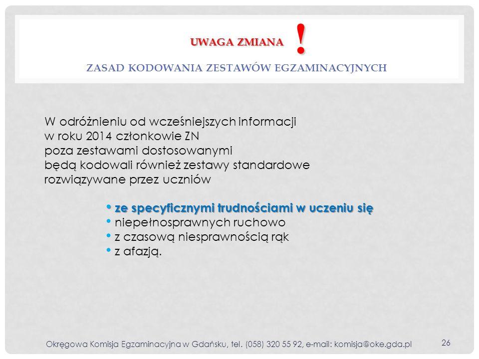UWAGA ZMIANA UWAGA ZMIANA ZASAD KODOWANIA ZESTAWÓW EGZAMINACYJNYCH Okręgowa Komisja Egzaminacyjna w Gdańsku, tel. (058) 320 55 92, e-mail: komisja@oke