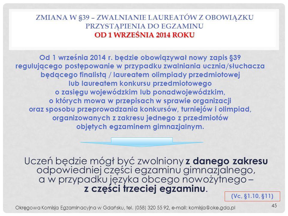 OD 1 WRZEŚNIA 2014 ROKU ZMIANA W §39 – ZWALNIANIE LAUREATÓW Z OBOWIĄZKU PRZYSTĄPIENIA DO EGZAMINU OD 1 WRZEŚNIA 2014 ROKU Uczeń będzie mógł być zwolni