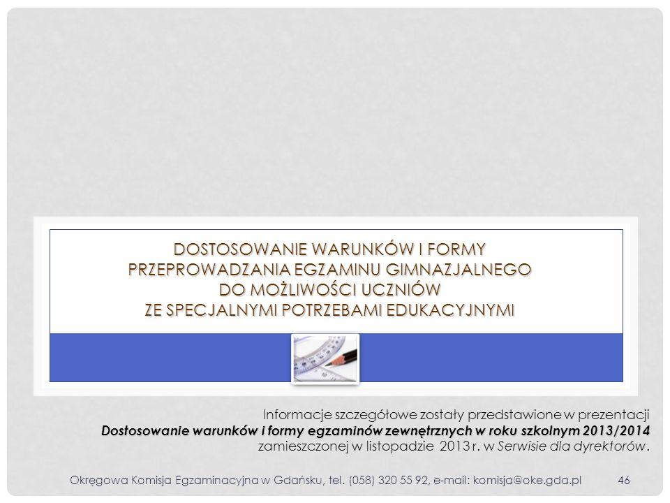 Okręgowa Komisja Egzaminacyjna w Gdańsku, tel. (058) 320 55 92, e-mail: komisja@oke.gda.pl46 DOSTOSOWANIE WARUNKÓW I FORMY PRZEPROWADZANIA EGZAMINU GI
