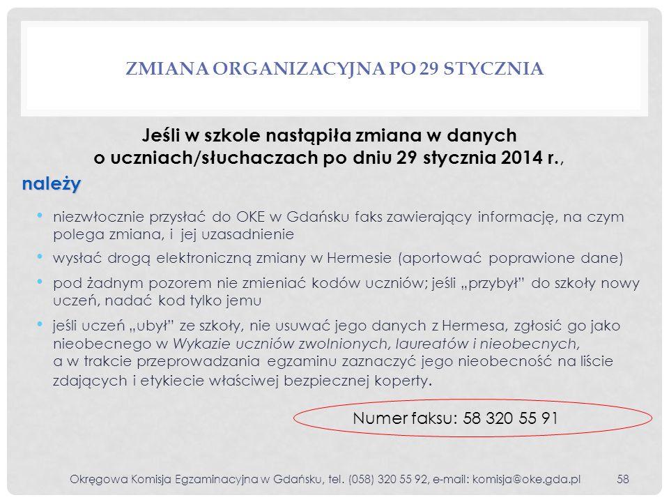 niezwłocznie przysłać do OKE w Gdańsku faks zawierający informację, na czym polega zmiana, i jej uzasadnienie wysłać drogą elektroniczną zmiany w Herm