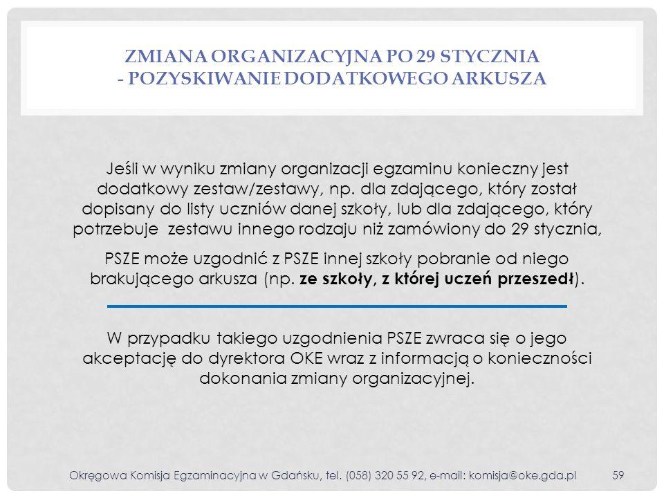 ZMIANA ORGANIZACYJNA PO 29 STYCZNIA - POZYSKIWANIE DODATKOWEGO ARKUSZA Jeśli w wyniku zmiany organizacji egzaminu konieczny jest dodatkowy zestaw/zest