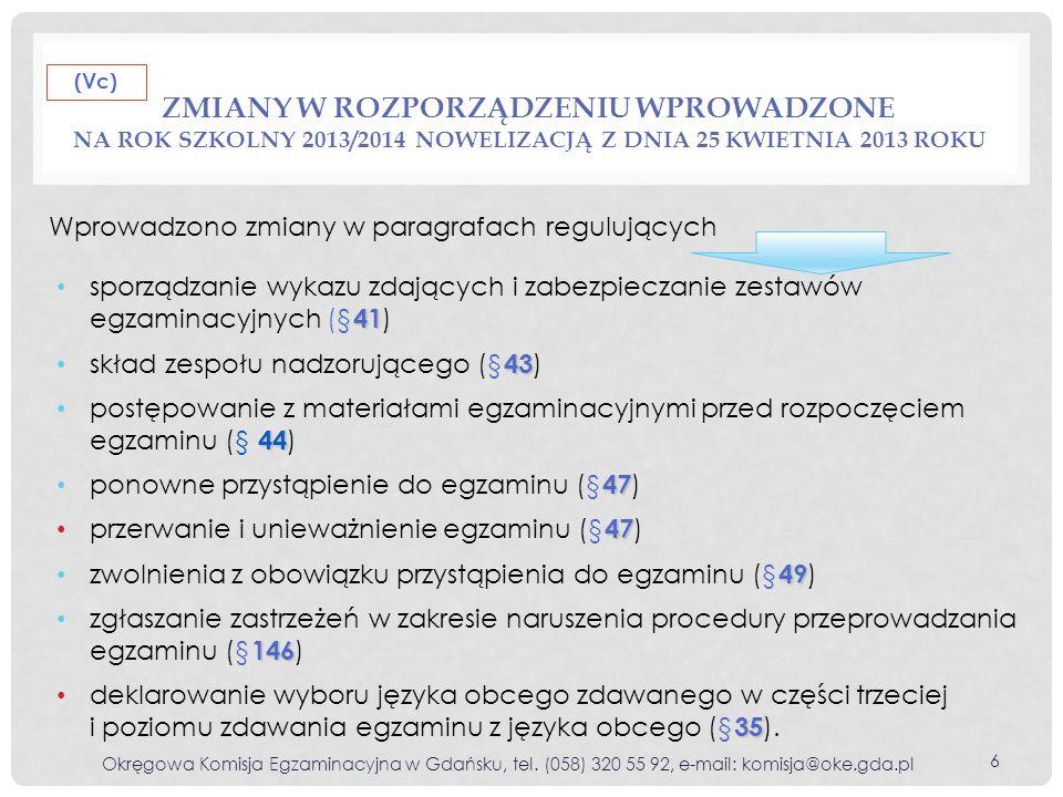 DOKUMENTACJA EGZAMINACYJNA PRZEKAZYWANA DO OKE W GDAŃSKU Po każdej części egzaminu właściwy Załącznik OKE 1G dwa egzemplarze Zbiorczego protokołu przekazania/odbioru dokumentacji egzaminacyjnej ( właściwy Załącznik OKE 1G ) Załącznik nr 9a, 9b lub 9c Zbiorczy protokół przebiegu egzaminu gimnazjalnego dla danej części egzaminu ( Załącznik nr 9a, 9b lub 9c ) wypełnione listy zdających ze wszystkich sal egzaminacyjnych Wykaz laureatów/finalistów, zwolnionych i nieobecnych – wydruk z zakładki Wykaz laureatów/finalistów, zwolnionych i nieobecnych ze strony internetowej Serwis dla dyrektorów potwierdzone kopie zaświadczeń o uzyskaniu tytułu laureata konkursu przedmiotowego lub laureata/finalisty olimpiady przedmiotowej Załącznik nr 10 decyzje o przerwaniu i unieważnieniu egzaminu ( Załącznik nr 10 ) Załącznik OKE 2G Wykaz uczniów z dysfunkcjami, którzy przystąpili do egzaminu gimnazjalnego ( Załącznik OKE 2G ) Okręgowa Komisja Egzaminacyjna w Gdańsku, tel.
