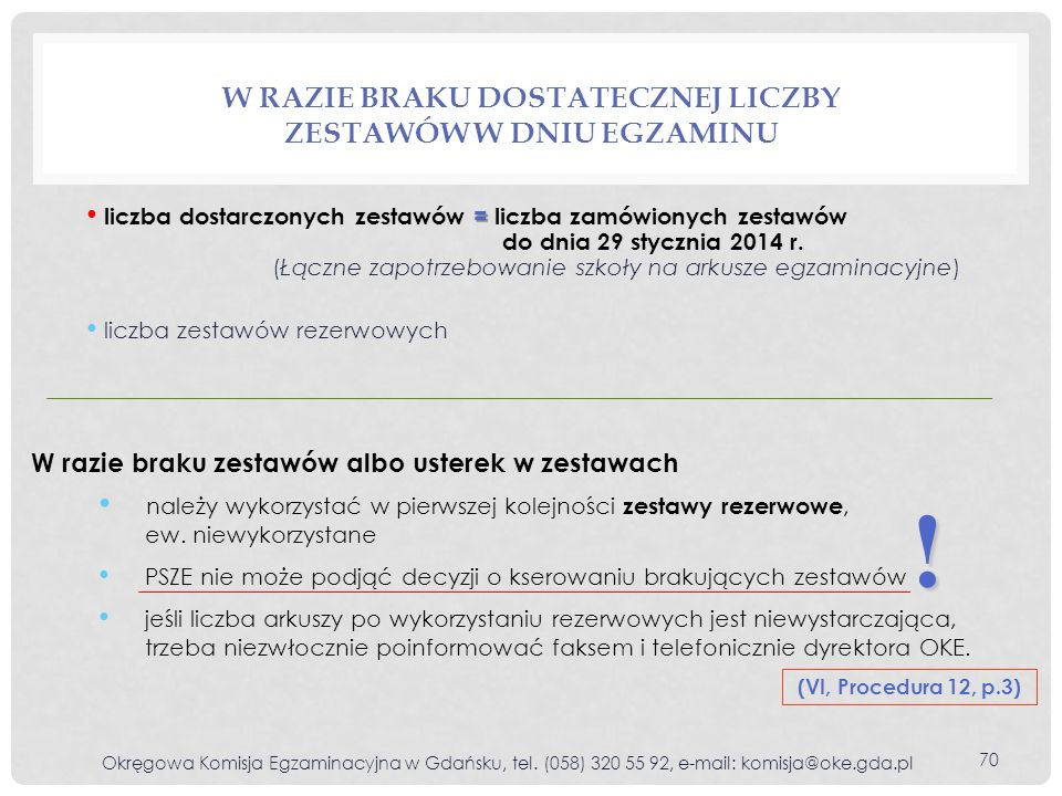 W RAZIE BRAKU DOSTATECZNEJ LICZBY ZESTAWÓW W DNIU EGZAMINU = liczba dostarczonych zestawów = liczba zamówionych zestawów do dnia 29 stycznia 2014 r. (