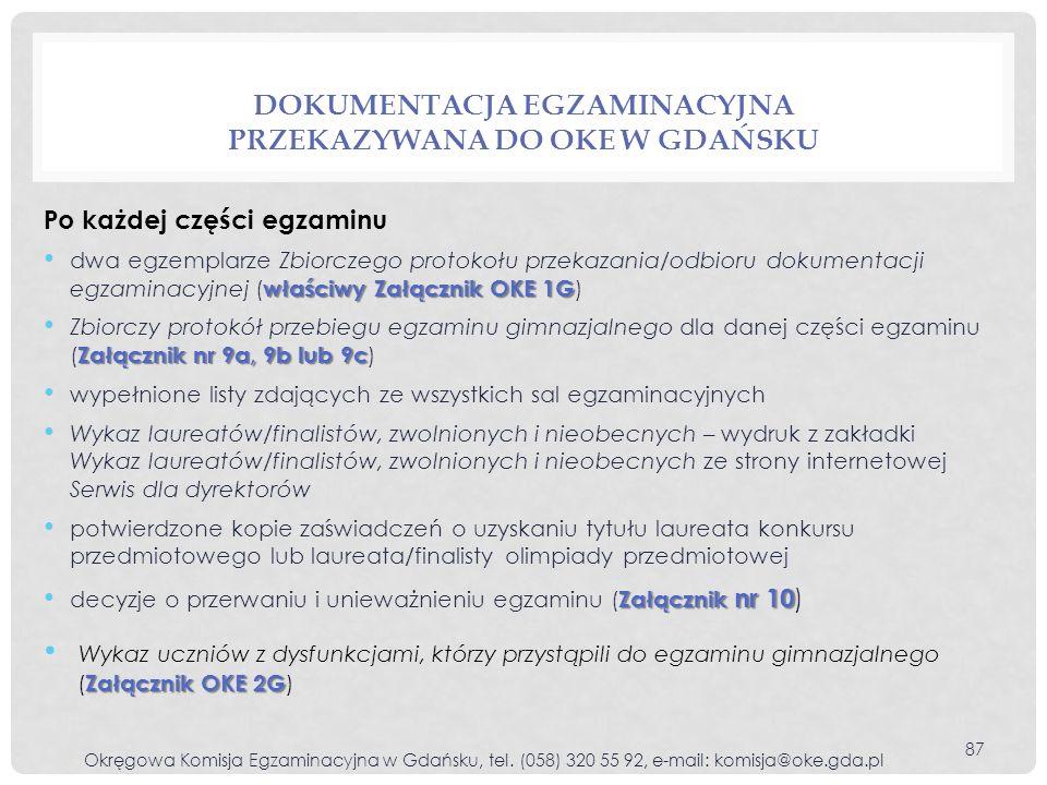 DOKUMENTACJA EGZAMINACYJNA PRZEKAZYWANA DO OKE W GDAŃSKU Po każdej części egzaminu właściwy Załącznik OKE 1G dwa egzemplarze Zbiorczego protokołu prze