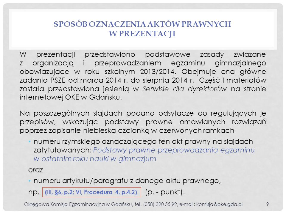 SPOSÓB OZNACZENIA AKTÓW PRAWNYCH W PREZENTACJI Okręgowa Komisja Egzaminacyjna w Gdańsku, tel. (058) 320 55 92, e-mail: komisja@oke.gda.pl9 W prezentac