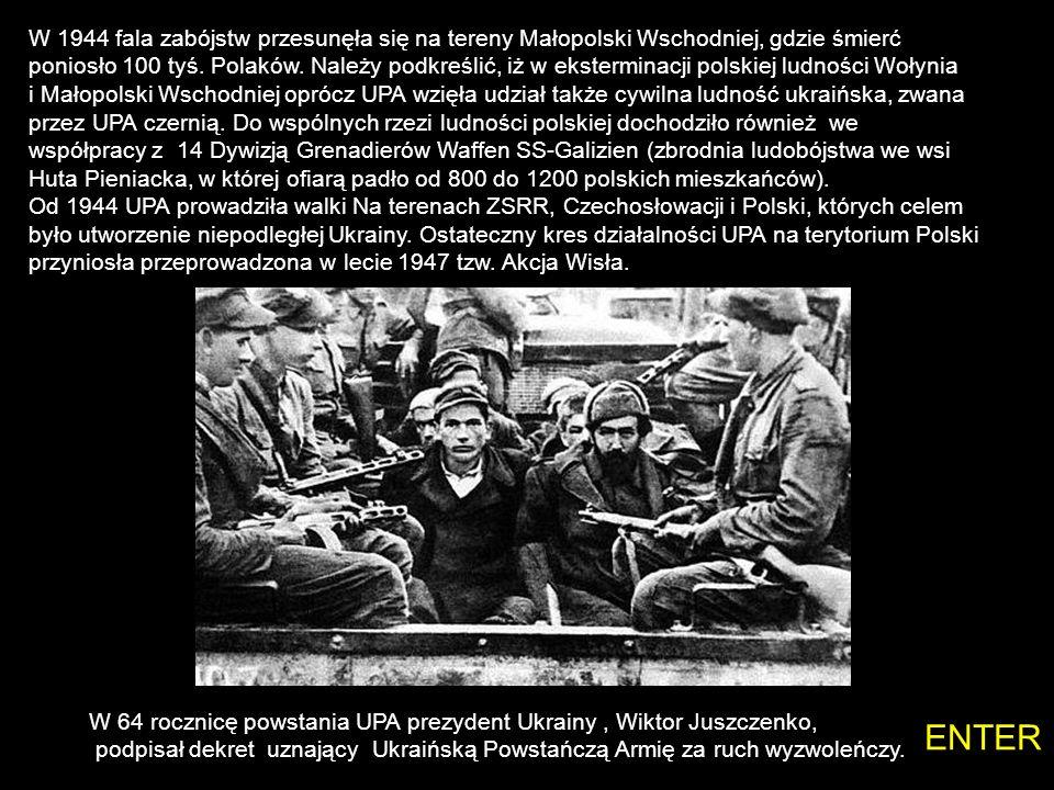 UPA – formacja zbrojna stworzona przez frakcję banderowską Organizacji Ukraińskich Nacjonalistów, początkowo działała na Wołyniu i Polesiu jako oddzia