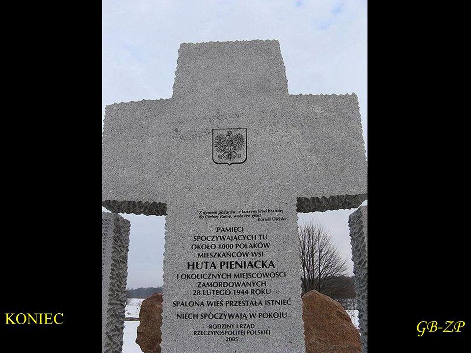 Zbrodnia w Hucie Pieniackiej – dokonana 28 lutego 1944 akcja pacyfikacyjna polskiej ludności cywilnej w Hucie Pieniackiej, w wyniku której śmierć poni